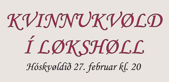 Kvinnukvøld í Løkshøll 27.februar kl.20